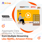 Aggregate data of Movies, TV shows & episodes from multiple streaming platforms like Netflix, Amazon Prime
